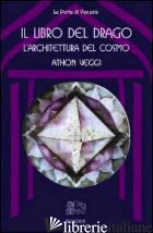 LIBRO DEL DRAGO: L'ARCHITETTURA DEL COSMO (IL) - VEGGI ATHON; FERRI B. (CUR.)