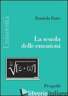 SCUOLA DELLE EMOZIONI (LA) - DATO DANIELA