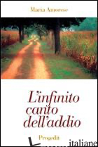 INFINITO CANTO DELL'ADDIO. POESIE 1972-1998 (L') - AMORESE MARIA