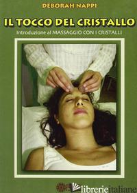 TOCCO DEL CRISTALLO. INTRODUZIONE AL MASSAGGIO CON I CRISTALLI (IL) - NAPPI DEBORAH