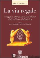 VIA REGALE. VIAGGIO ATTRAVERSO LE SEFIROT DELL'ALBERO DELLA VITA (LA) - CRIVELLI NADAV ELIAHU