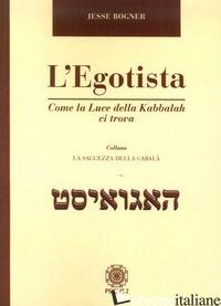 EGOTISTA. COME LA LUCE DELLA KABBALAH CI TROVA (L') - BOGNER JESSE