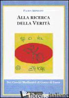 ALLA RICERCA DELLA VERITA'. NEI CERCHI MEDIANICI DI GOCCE DI LUNA - ARPESANI PAOLO; D'ALONZO E. (CUR.)