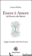 ESSERE E' AMORE. DAL PENSIERO ALLA MATERIA - DI MURO CARMEN