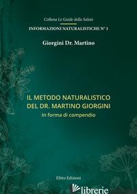 METODO NATURALISTICO DEL DR. MARTINO GIORGINI. IN FORMA DI COMPENDIO (IL) - GIORGINI MARTINO
