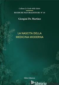 NASCITA DELLA MEDICINA MODERNA (LA) - GIORGINI MARTINO
