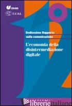 DODICESIMO RAPPORTO SULLA COMUNICAZIONE. L'ECONOMIA DELLA DISINTERMEDIAZIONE DIG - CENSIS (CUR.); UCSI (CUR.)