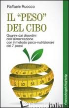 «PESO» DEL CIBO. GUARIRE DAI DISORDINI DELL'ALIMENTAZIONE CON IL METODO PSICO-NU - RUOCCO RAFFAELE