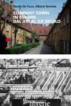 COMPANY TOWN IN EUROPA DAL XVI AL XX SECOLO - DE FUSCO RENATO; TERMINIO ALBERTO