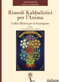 RIMEDI KABBALISTICI PER L'ANIMA. CODICI MISTICI PER LA GUARIGIONE - KEFIR JOSEPH; SABBADINI SYLVIA; SABBADINI S. (CUR.); MIGLIORI M. (CUR.)
