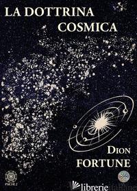 DOTTRINA COSMICA (LA) - DION FORTUNE; MAIYA C.W. (CUR.); VIVIANA F. (CUR.); PEPE S. (CUR.)