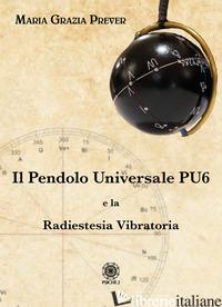 PENDOLO UNIVERSALE PU6 E LA RADIESTESIA VIBRATORIA (IL) - PREVER MARIA GRAZIA