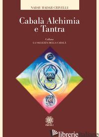 CABALA', ALCHIMIA E TANTRA - CRIVELLI NADAV HADAR; PITARI F. M. (CUR.)