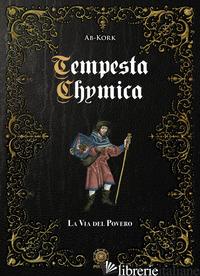 TEMPESTA CHYMICA. LA VIA DEL POVERO - AB-KORK; SARTORE L. (CUR.)