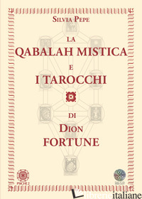 QABALAH MISTICA E I TAROCCHI DI DION FORTUNE (LA) - PEPE SILVIA; MAIYA C.W. (CUR.); VIVIANA F. (CUR.)