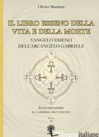 LIBRO ESSENO DELLA VITA E DELLA MORTE. VANGELO ESSENO DELL'ARCANGELO GABRIELE (I - MANITARA OLIVIER; CONTARET A. (CUR.)