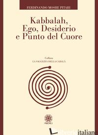 KABBALAH, EGO, DESIDERIO E PUNTO DEL CUORE - PITARI FERDINANDO MOSHE