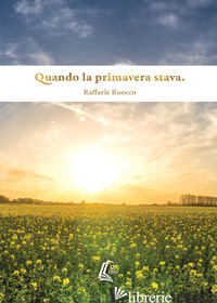 QUANDO LA PRIMAVERA STAVA - RUOCCO RAFFAELE