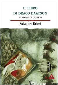 REGNO DEL FUOCO. IL LIBRO DI DRACO DAATSON (IL). VOL. 2 - BRIZZI SALVATORE