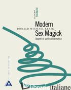MODERN SEX MAGICK. SEGRETI DI SPIRITUALITA' EROTICA. VOL. 1: STUDENTE - KRAIG DONALD MICHAEL