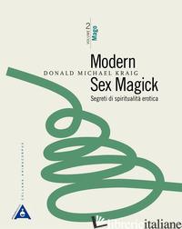 MODERN SEX MAGICK. SEGRETI DI SPIRITUALITA' EROTICA. NUOVA EDIZ.. VOL. 2: MAGO - KRAIG DONALD MICHAEL