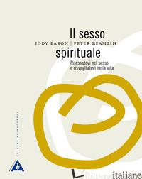 SESSO SPIRITUALE. RILASSATEVI NEL SESSO E RISVEGLIATEVI NELLA VITA (IL) - BARON JODY; BEAMISH PETER