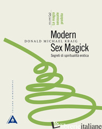MODERN SEX MAGICK. SEGRETI DI SPIRITUALITA' EROTICA. VOL. 3: LA MAGIA SESSUALE P - KRAIG DONALD MICHAEL