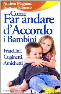COME FAR ANDARE D'ACCORDO I BAMBINI. FRATELLINI, CUGINETTI, AMICHETTI - MAGNANI ANDREA; SALMASSO SABRINA
