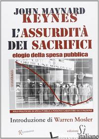ASSURDITA' DEI SACRIFICI. ELOGIO DELLA SPESA PUBBLICA - KEYNES JOHN MAYNARD