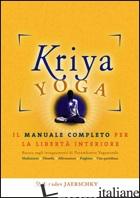 KRIYA YOGA. IL MANUALE COMPLETO PER LA LIBERTA' INTERIORE - JAERSCHKY JAYADEV