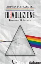 RIEVOLUZIONE. ROMANZO ALCHEMICO - PIETRANGELI ANDREA