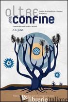 OLTRECONFINE. CRONACHE DAI MONDI VISIBILI E INVISIBILI. VOL. 12: C. G. JUNG - AA VV