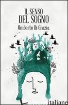 SENSO DEL SOGNO (IL) - DI GRAZIA UMBERTO