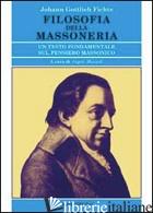FILOSOFIA DELLA MASSONERIA. UN TESTO FONDAMENTALE SUL PENSIERO MASSONICO - FICHTE J. GOTTLIEB