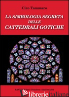 SIMBOLOGIA SEGRETA DELLE CATTEDRALI GOTICHE (LA) - TAMMARO CIRO