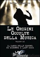 ORIGINI OCCULTE DELLA MUSICA (LE). VOL. 3: IL CANTO DELLE SIRENE. DA MADONNA A L - PERUCCHIETTI ENRICA