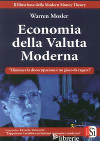 ECONOMIA DELLA VALUTA MODERNA - MOSLER WARREN; TOMASSETTI R. (CUR.)