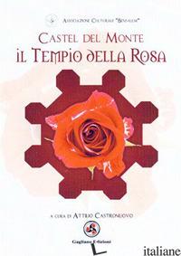 CASTEL DEL MONTE. IL TEMPIO DELLA ROSA - CASTRONUOVO A. (CUR.)