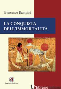 CONQUISTA DELL'IMMORTALITA' (LA) - RAMPINI FRANCESCO