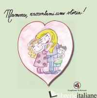 MAMMA, RACCONTAMI UNA STORIA! - CAGNAZZO NOEMI