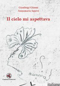 CIELO MI ASPETTAVA (IL) - GIANNI GIANLUIGI; SQUERI ANNAMARIA