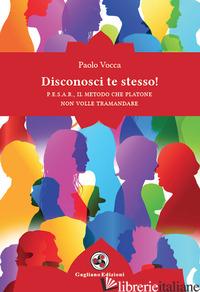 DISCONOSCI TE STESSO! P.E.S.A.R., IL METODO CHE PLATONE NON VOLLE TRAMANDARE - VOCCA PAOLO