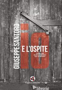 IO E L'OSPITE. CRONISTORIA DI UNA CONVIVENZA CON LA DIVERSITA' - SANTORO GIUSEPPE