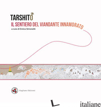 SENTIERO DEL VIANDANTE INNAMORATO. EDIZ. ITALIANA E INGLESE (IL) - TARSHITO; SIMONETTI E. (CUR.)