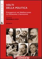 VOLTI DELLA POLITICA. PROTAGONISTI NEL MEDITERRANEO TRA OTTOCENTO E NOVECENTO - LOCCI E. (CUR.)