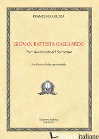 GIOVAN BATTISTA GAGLIARDO. PRETE ILLUMINISTA DEL '700 - GUIDA FRANCESCO