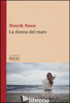DONNA DEL MARE (LA) - IBSEN HENRIK