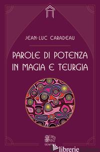 PAROLE DI POTENZA IN MAGIA E TEURGIA - CARADEU JEAN-LUC; FUSCO S. (CUR.)