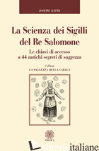 SCIENZA DEI SIGILLI DEL RE SALOMONE. LE CHIAVI DI ACCESSO A 44 ANTICHI SEGRETI D - KEFIR JOSEPH