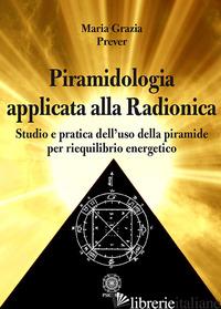 PIRAMIDOLOGIA APPLICATA ALLA RADIONICA. STUDIO E PRATICA DELL'USO DELLA PIRAMIDE - PREVER MARIA GRAZIA